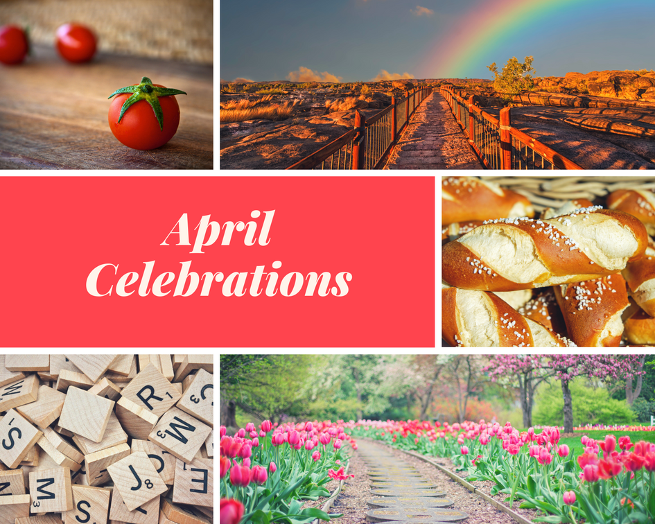 April Celebrations include Fresh Tomato Day, National Find a Rainbow Day, Scrabble Day, Garden Day, and National Soft Pretzel Month