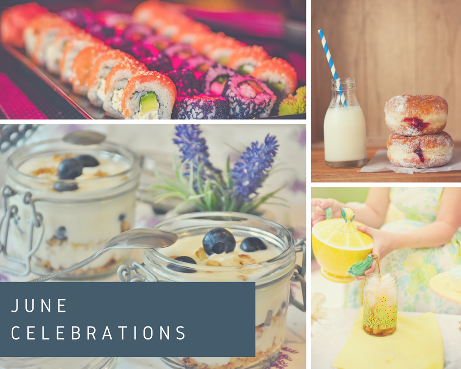 June celebrations include International Sushi Day, Jelly Filled Doughnut Day, Ice Tea Month, & Dairy Month